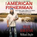 American Fisherman: How Our Nation's Anglers Founded, Fed, Financed, and Forever Shaped the U.S.A., Willie Robertson, William Doyle