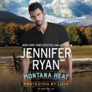 Montana Heat: Protected by Love: A Novella, Jennifer Ryan