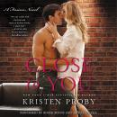 Close to You: A Fusion Novel, Kristen Proby