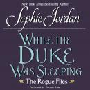 While the Duke Was Sleeping: The Rogue Files, Sophie Jordan
