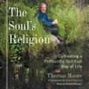 Soul's Religion: Cultivating a Profoundly Spiritual Way of Life, Thomas Moore