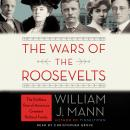 The Wars of the Roosevelts: The Ruthless Rise of America's Greatest Political Family Audiobook