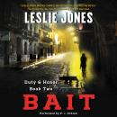 Bait: Duty & Honor Book Two, Leslie Jones