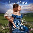 You May Kiss the Bride: The Penhallow Dynasty, Lisa Berne