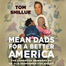 Mean Dads for a Better America: The Generous Rewards of an Old-Fashioned Childhood, Tom Shillue