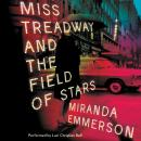 Miss Treadway and the Field of Stars: A Novel, Miranda Emmerson