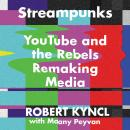 Streampunks: YouTube and the Rebels Remaking Media, Maany Peyvan, Robert Kyncl
