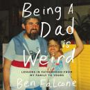 Being a Dad Is Weird: Lessons in Fatherhood from My Family to Yours, Ben Falcone