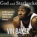 God and Starbucks: An NBA Superstar's Journey Through Addiction and Recovery Audiobook