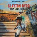 Clayton Byrd Goes Underground, Rita Williams-Garcia