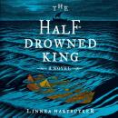 Half-Drowned King: A Novel, Linnea Hartsuyker