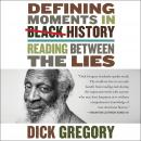 Defining Moments in Black History: Reading Between the Lies, Dick Gregory