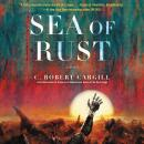 Sea of Rust: A Novel, C. Robert Cargill