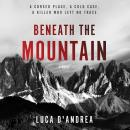 Beneath the Mountain: A Novel, Luca D'Andrea