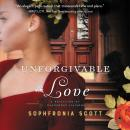 Unforgivable Love: A Retelling of Dangerous Liaisons, Sophfronia Scott