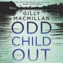Odd Child Out: A Novel, Gilly Macmillan