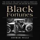 Black Fortunes: The Story of the First Six African Americans Who Escaped Slavery and Became Milliona Audiobook