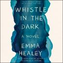 Whistle in the Dark: A Novel Audiobook