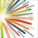Speak No Evil: A Novel, Uzodinma Iweala