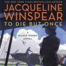 To Die but Once: A Maisie Dobbs Novel Audiobook