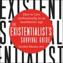The Existentialist's Survival Guide: How to Live Authentically in an Inauthentic Age Audiobook
