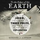 To the Edges of the Earth: 1909, the Race for the Three Poles, and the Climax of the Age of Explorat Audiobook