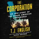 The Corporation: An Epic Story of the Cuban American Underworld Audiobook