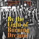 By the Light of Burning Dreams: The Triumphs and Tragedies of the Second American Revolution Audiobook