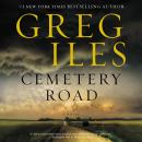 Cemetery Road: A Novel, Greg Iles