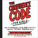 The Confidence Code for Girls: Taking Risks, Messing Up, and Becoming Your Amazingly Imperfect, Tota Audiobook