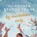 By Invitation Only: A Novel, Dorothea Benton Frank