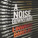 A Noise Downstairs: A Novel Audiobook
