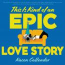 This Is Kind of an Epic Love Story Audiobook