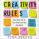 Creativity Rules: Getting Ideas Out of Your Head and into the World, Tina Seelig