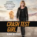Crash Test Girl: An Unlikely Experiment in Using the Scientific Method to Answer Life's Toughest Questions, Kari Byron