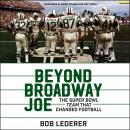 Beyond Broadway Joe: The Super Bowl TEAM That Changed Football Audiobook