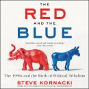 The Red and the Blue: The 1990s and the Birth of Political Tribalism Audiobook