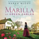 Marilla of Green Gables: A Novel, Sarah Mccoy