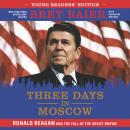Three Days in Moscow Young Readers' Edition: Ronald Reagan and the Fall of the Soviet Empire Audiobook