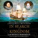 In Search of a Kingdom: Francis Drake, Elizabeth I, and the Perilous Birth of the British Empire Audiobook