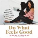 Do What Feels Good: Recipes, Remedies, and Routines to Treat Your Body Right, Hannah Bronfman