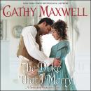 The Duke That I Marry: A Spinster Heiresses Novel Audiobook