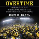 Overtime: Jim Harbaugh and the Michigan Wolverines at the Crossroads of College Football, John U. Bacon