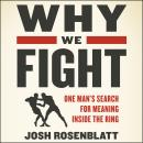 Why We Fight: One Man's Search for Meaning Inside the Ring Audiobook