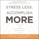 Stress Less, Accomplish More: Meditation for Extraordinary Performance, Emily Fletcher