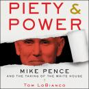 Piety & Power: Mike Pence and the Taking of the White House Audiobook