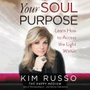 Your Soul Purpose: Learn How to Access the Light Within Audiobook