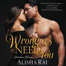 Wrong to Need You: Forbidden Hearts, Alisha Rai