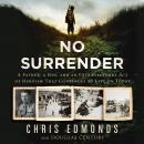 No Surrender: A Father, a Son, and an Extraordinary Act of Heroism That Continues to Live on Today Audiobook
