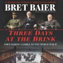 Three Days at the Brink: FDR's Daring Gamble to Win World War II Audiobook